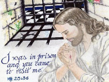 I was in prison & you came to visit me - Mt. 25:36