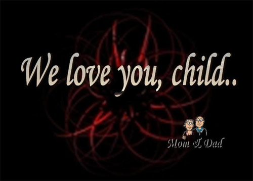 We love you, child - Mom & Dad